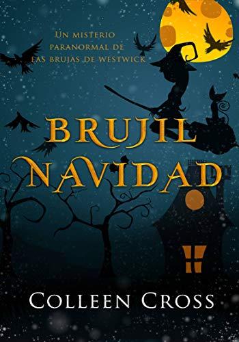Brujil Navidad: Un misterio paranormal de las brujas de Westwick (Los misterios de las brujas de Westwick nº 4) de Colleen Cross