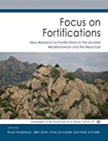 Focus on Fortifications: New Research on Fortifications in the Ancient Mediterranean and the Near East (Fokus Fortifikation Studies 2 / Monographs of the Danish Insitute at Athens)