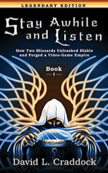 Stay Awhile and Listen: Book I Legendary Edition: How Two Blizzards Unleashed Diablo and Forged a Video-Game Empire by [David L. Craddock, Amie C. E. Kline, Andrew Magrath, Monica Cesario]