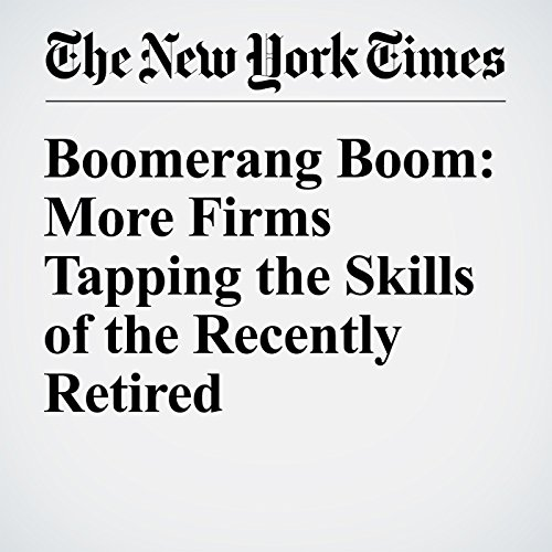 Boomerang Boom: More Firms Tapping the Skills of the Recently Retired audiobook cover art