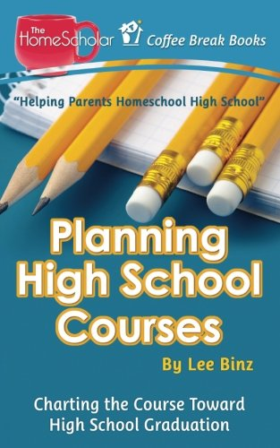 Planning High School Courses Charting The Course Toward Homeschool Graduation Coffee Break Books Volume 1