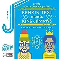 FM802 NATTY JAMAICA presents RANKIN TAXI meets KING JAMMYS~KING OF DANCEHALL REGGAE~