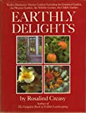 Earthly Delights/Twelve Distinctive Theme Gardens Including the Gourmet Garden, the Pleasure Garden, the Wildlife Garden, the Child's Garden