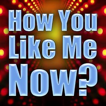 How You Like Me Now?