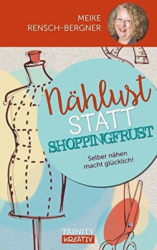 Nählust statt Shoppingfrust: Selber nähen macht glücklich! (Das kleine Übungsheft)