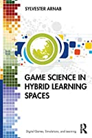 Game Science in Hybrid Learning Spaces (Digital Games, Simulations, and Learning)