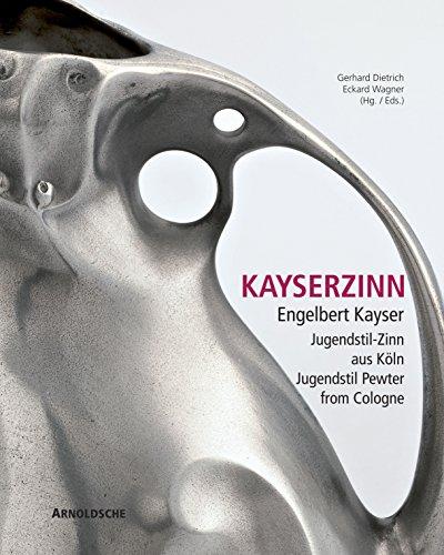 Kayserzinn: Engelbert Kayser. Jugendstil-Zinn aus Köln