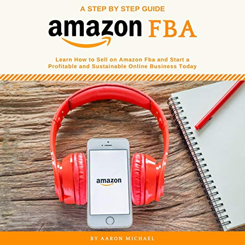Amazon FBA: Learn How to Sell on Amazon FBA and Start a Profitable and Sustainable Online Business Today audiobook cover art