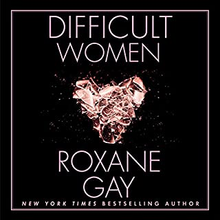 Difficult Women                   Written by:                                                                                                                                 Roxane Gay                               Narrated by:                                                                                                                                 Robin Miles                      Length: 8 hrs and 54 mins     4 ratings     Overall 3.5