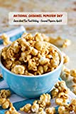 National Caramel Popcorn Day: Learn about Fun Food Holiday – Caramel Popcorn April 6: Caramel Popcorn in Different Recipe (English Edition)