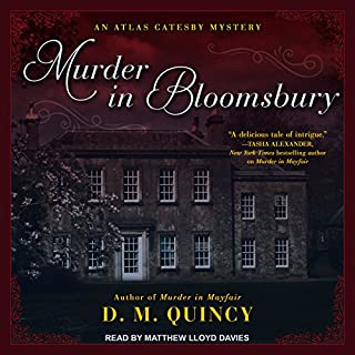 Murder in Bloomsbury     Atlas Catesby Mystery Series, Book 2              Written by:                                                                                                                                 D.M. Quincy                               Narrated by:                                                                                                                                 Matthew Lloyd Davies                      Length: 9 hrs and 14 mins     2 ratings     Overall 5.0