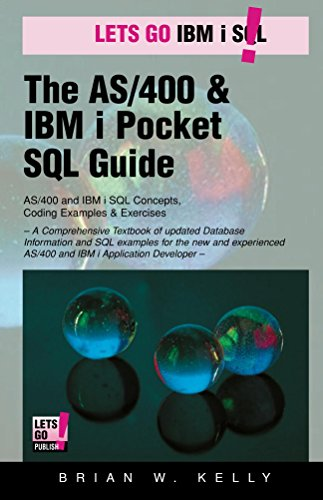 The AS/400 & IBM i Pocket SQL Guide: A Comprehensive Book of IBM I SQL Examples & information for the New SQL Developer (AS/400 & IBM i Application Development 4) (English Edition)