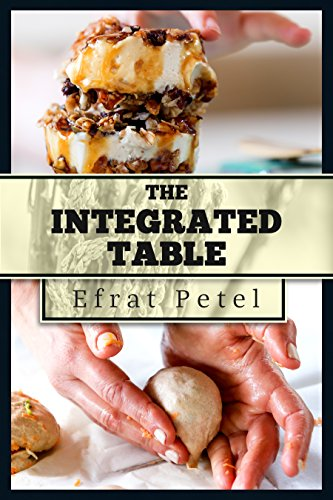 Cookbook :The Integrated Table :Nutritional Recipes for Diversified Eating by [Efrat Petel, Ofrit Barnea, Shirly Ben David]