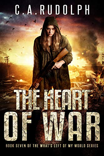 The Heart of War: Book Seven of the What's Left of My World Series by [C.A. Rudolph]