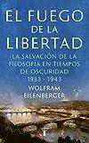 El fuego de la libertad: El refugio de la filosofía en tiempos sombríos 1933-1943 (Pensamiento)