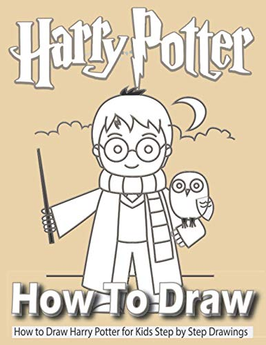 Harry Potter How to Draw: Learn to Draw Step by Step Drawings Characters Harry Potter Drawing and Coloring Book for Kids/unofficial.