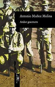 Ardor Guerrero par Antonio Muñoz Molina