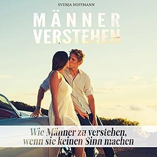 Männer verstehen     Wie Männer zu verstehen, wenn sie keinen Sinn machen               Autor:                                                                                                                                 Svenja Hoffmann                               Sprecher:                                                                                                                                 Fanny Valentin                      Spieldauer: 17 Min.     1 Bewertung     Gesamt 1,0