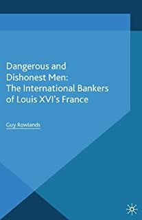 Dangerous and Dishonest Men: The International Bankers of Louis XIV's France