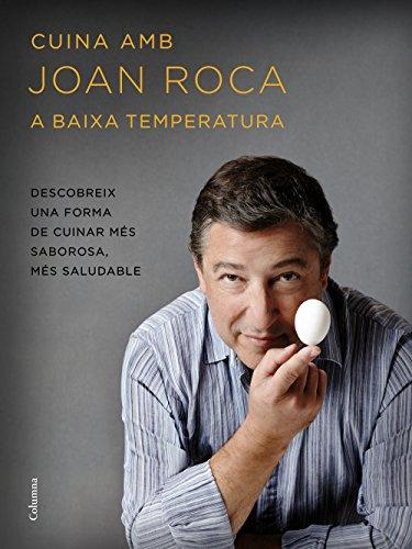 Cuina amb Joan Roca a baixa temperatura: Descobreix una forma de cuinar més sabrosa, més saludable (Catalan Edition)