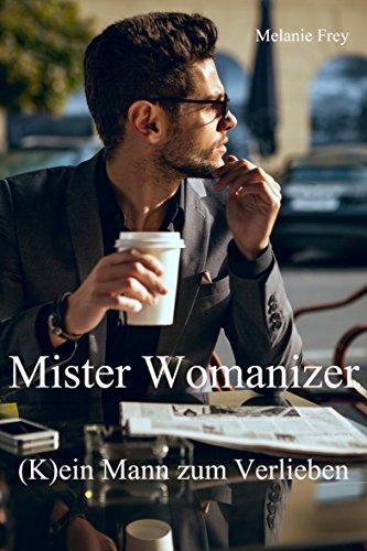 Mister Womanizer: (K)ein Mann zum Verlieben