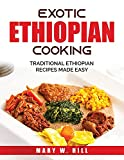 Exotic Ethiopian Cooking: Traditional Ethiopian Recipes Made Easy