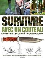 Survivre avec un couteau - Entretien, sécurité, guide d'achat de Bob Holtzman