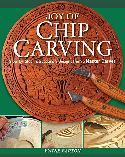 Joy of Chip Carving: Step-by-Step Instructions & Designs from a Master Carver (Fox Chapel Publishing) Includes Barton Capitals & Foliated Alphabet Templates Never Before Published & a Gallery of Work
