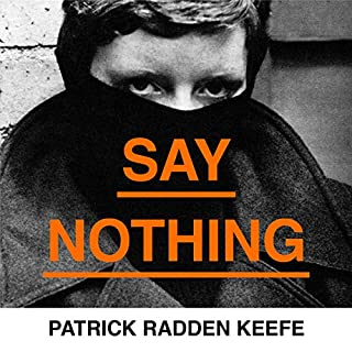 Say Nothing     A True Story of Murder and Memory In Northern Ireland              By:                                                                                                                                 Patrick Radden Keefe                               Narrated by:                                                                                                                                 Matthew Blaney                      Length: 14 hrs and 43 mins     16 ratings     Overall 5.0