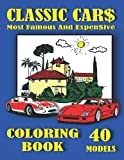 Classic Cars Coloring Book: A Collection of 40 Most Famous and Expensive Classic Cars
