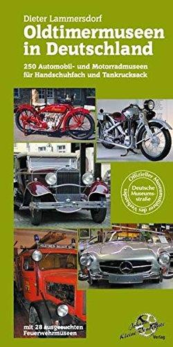 Oldtimermuseen in Deutschland: Über 250 Automobil- und Motorradmuseen für Handschuhfach und Tankrucksack