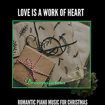 Love Is A Work Of Heart - Romantic Piano Music For Christmas