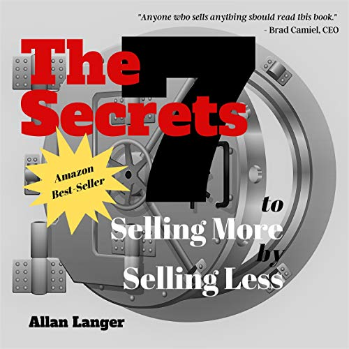 The 7 Secrets to Selling More by Selling Less Audiobook By Allan Langer cover art