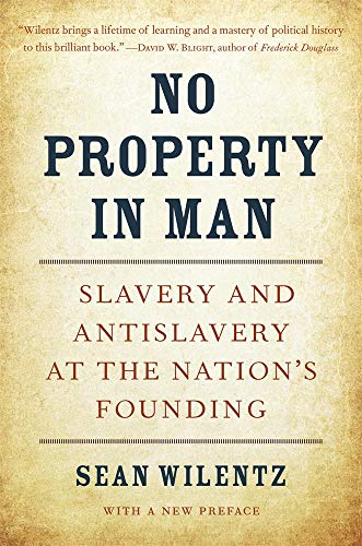 Wilentz, S: No Property in Man: Slavery and Antislavery at the Nation's Founding, with a New Preface (Nathan I. Huggins Lectures)