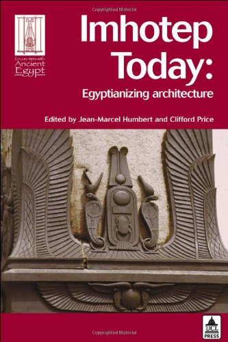 Imhotep Today: Egyptianizing Architecture (Encounters with Ancient Egypt)