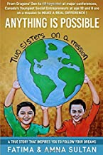 ANYTHING IS POSSIBLE: A true story written by Canada's Youngest Social Entrepreneurs (age 10 and 8) that will inspire you to follow your dreams. From ... are on a mission to make a real difference.