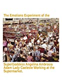 The Emotions Experiment of the SuperGoddess Angelina Ambrosia Adam Lady Caeleste Working at the Supermarket. (English Edition)