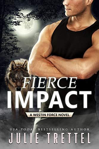 Fierce Impact (Westin Force Book 1) by [Julie Trettel]