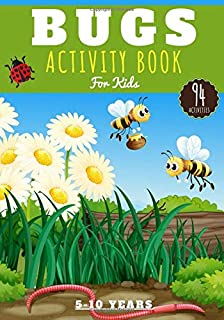 Bugs activity book for kids: Age 5 - 10 Years Girls & Boys | Kindergarten Workbook, 94 activities and games to Discover Na...