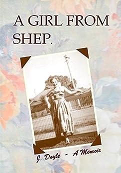 A Girl from Shep.: A Memoir by [Judith Doyle]