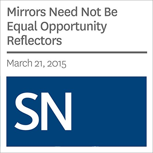 Mirrors Need Not Be Equal Opportunity Reflectors Audiobook By Society for Science & The Public cover art