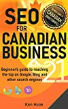 SEO For Canadian Business 2021: Beginner's Guide to Reaching the Top on Google, Bing, and Other Search Engines - in Full Color (English Edition)