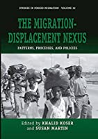 The Migration-Displacement Nexus: Patterns, Processes, and Policies (Forced Migration (32))