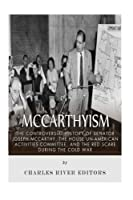 McCarthyism: The Controversial History of Senator Joseph McCarthy, the House Un-American Activities Committee, and the Red Scare During the Cold War 1515362507 Book Cover