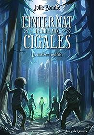 L'Internat de l'Ile aux Cigales - tome 2: La maison cachée par Julie Bonnie