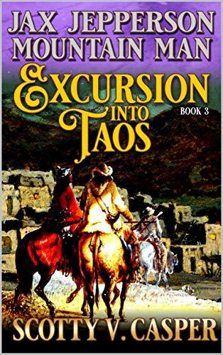 Jax Jepperson: Mountain Man: Excursion into Taos: A Western Frontier Novel (English Edition)