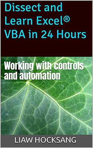 Dissect and Learn Excel® VBA in 24 Hours: Working with controls and automation (Dissect and Learn Excel VBA in 24 Hours: Book 4) (English Edition)