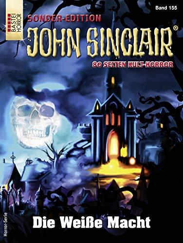 John Sinclair Sonder-Edition 155 - Horror-Serie: Die Weiße Macht