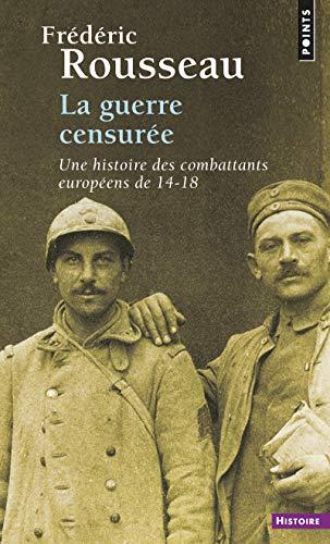 La Guerre Censuree Une Histoire Des Combattants Europeens De 14 18