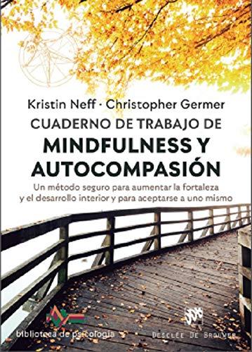 Cuaderno De Trabajo De Mindfulness y autocompasión: 248 (Un método seguro para aumentar la fortaleza y el desarrollo interior y para aceptarse a uno mismo.)
